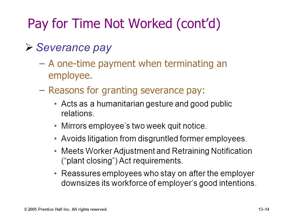 © 2005 Prentice Hall Inc. All rights reserved.13–14 Pay for Time Not Worked (cont'd)  Severance pay –A one-time payment when terminating an employee.