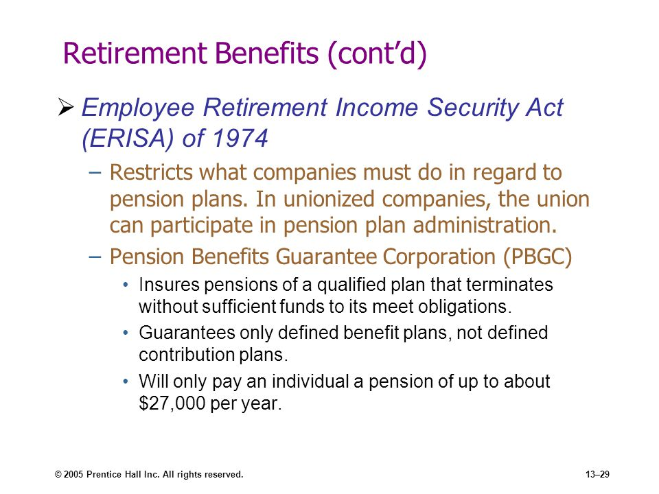 © 2005 Prentice Hall Inc. All rights reserved.13–29 Retirement Benefits (cont'd)  Employee Retirement Income Security Act (ERISA) of 1974 –Restricts