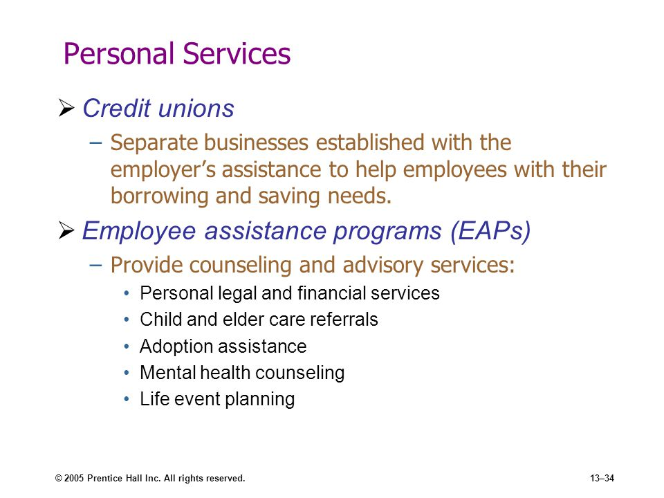 © 2005 Prentice Hall Inc. All rights reserved.13–34 Personal Services  Credit unions –Separate businesses established with the employer's assistance