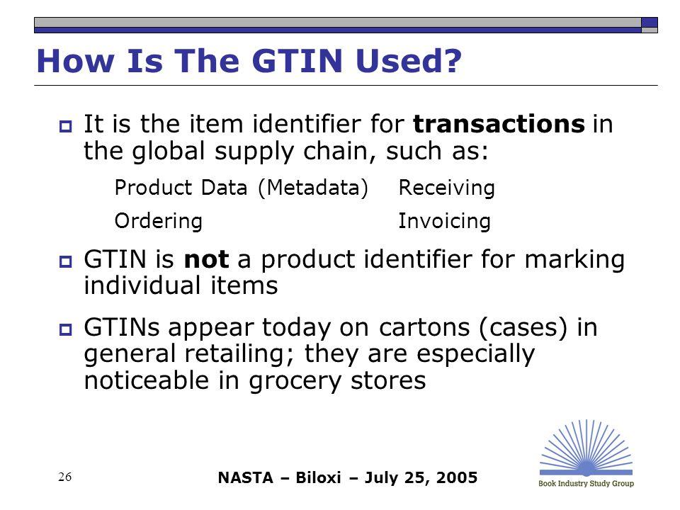 NASTA – Biloxi – July 25, 2005 26 How Is The GTIN Used.
