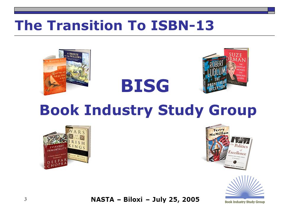NASTA – Biloxi – July 25, 2005 3 BISG Book Industry Study Group The Transition To ISBN-13