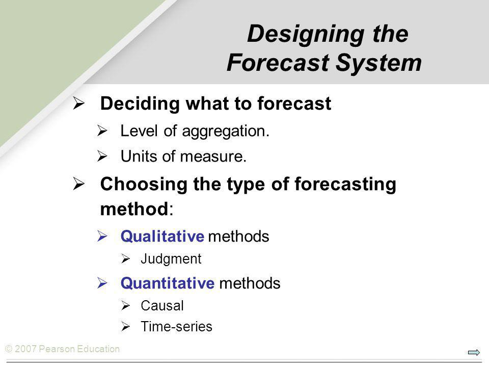 © 2007 Pearson Education Deciding What To Forecast  Few companies err by more than 5 percent when forecasting total demand for all their services or products.