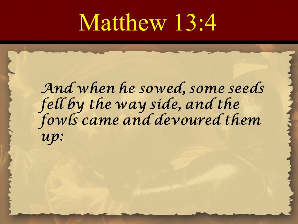Matthew 13:36 Then Jesus sent the multitude away, and went into the house: and his disciples came unto him, saying, Declare unto us the parable of the tares of the field.