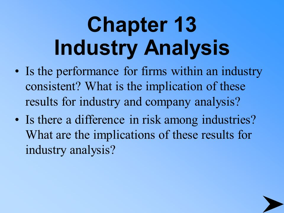 Chapter 13 Industry Analysis Is the performance for firms within an industry consistent.
