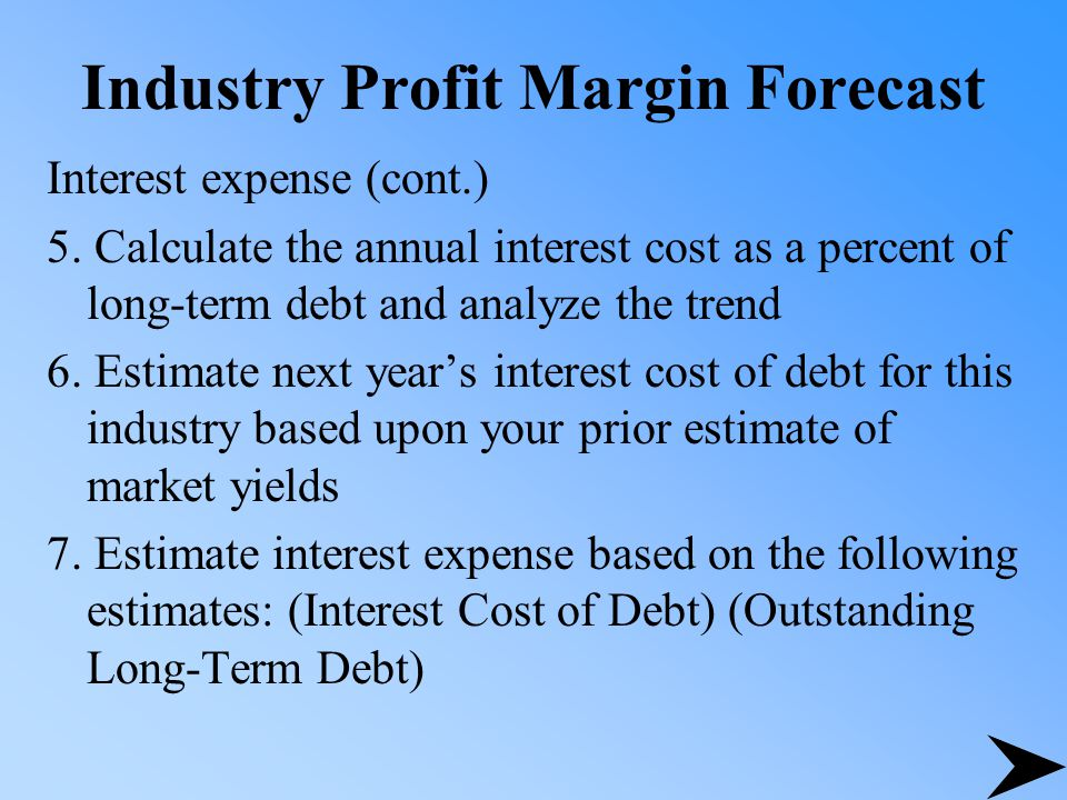 Industry Profit Margin Forecast Interest expense (cont.) 5.