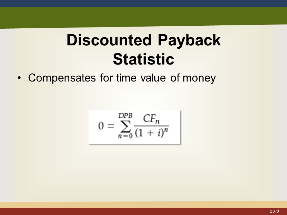 Discounted Payback Statistic Compensates for time value of money 13-9