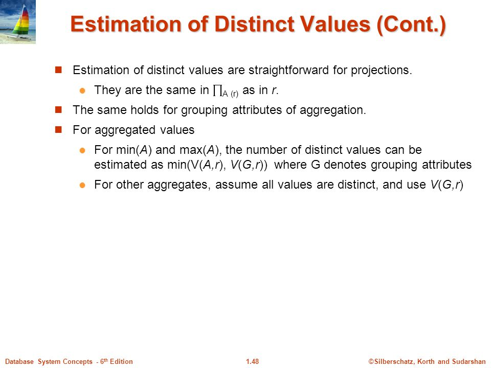 ©Silberschatz, Korth and Sudarshan1.48Database System Concepts - 6 th Edition Estimation of Distinct Values (Cont.) Estimation of distinct values are straightforward for projections.