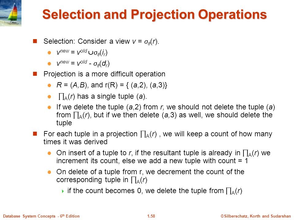 ©Silberschatz, Korth and Sudarshan1.58Database System Concepts - 6 th Edition Selection and Projection Operations Selection: Consider a view v =   (r).
