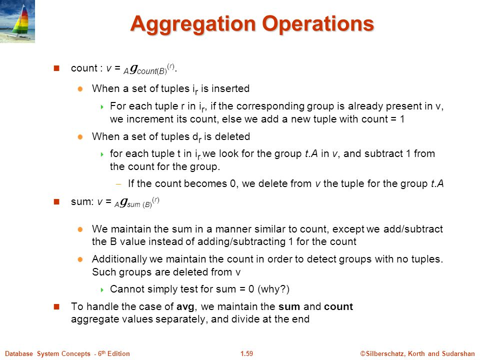 ©Silberschatz, Korth and Sudarshan1.59Database System Concepts - 6 th Edition Aggregation Operations count : v = A g count(B ) (r).