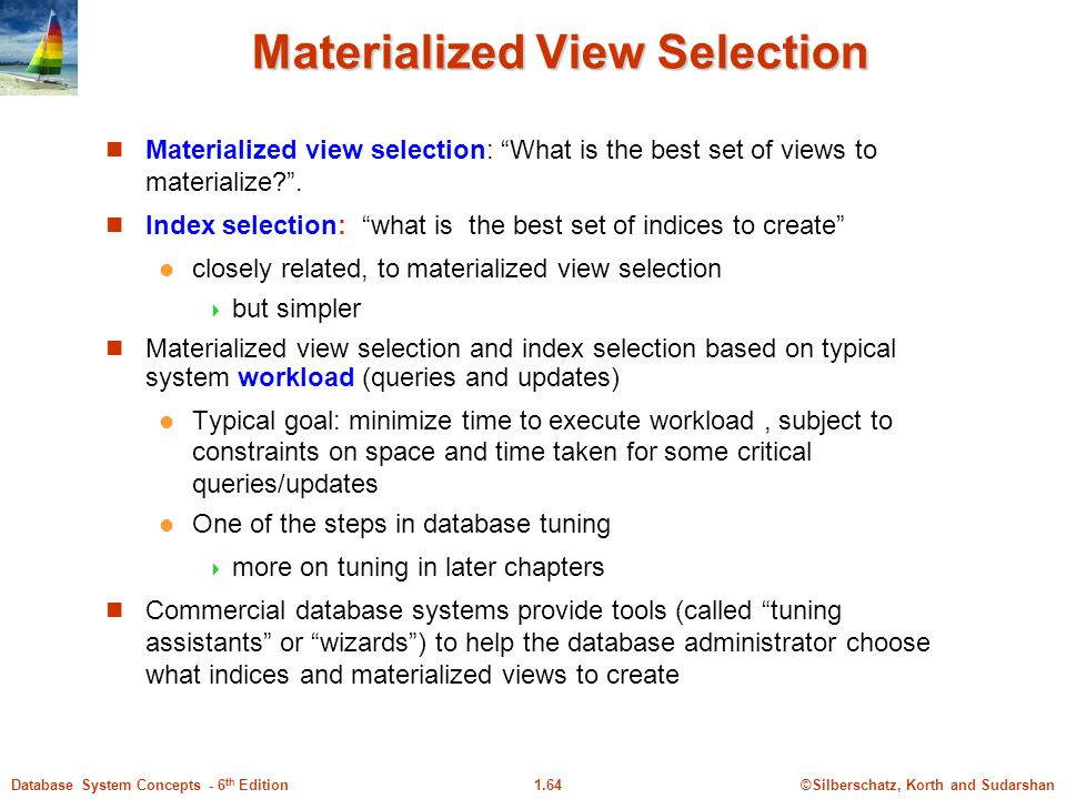 ©Silberschatz, Korth and Sudarshan1.64Database System Concepts - 6 th Edition Materialized View Selection Materialized view selection: What is the best set of views to materialize .