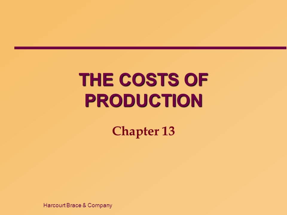Harcourt Brace & Company THE COSTS OF PRODUCTION Chapter 13