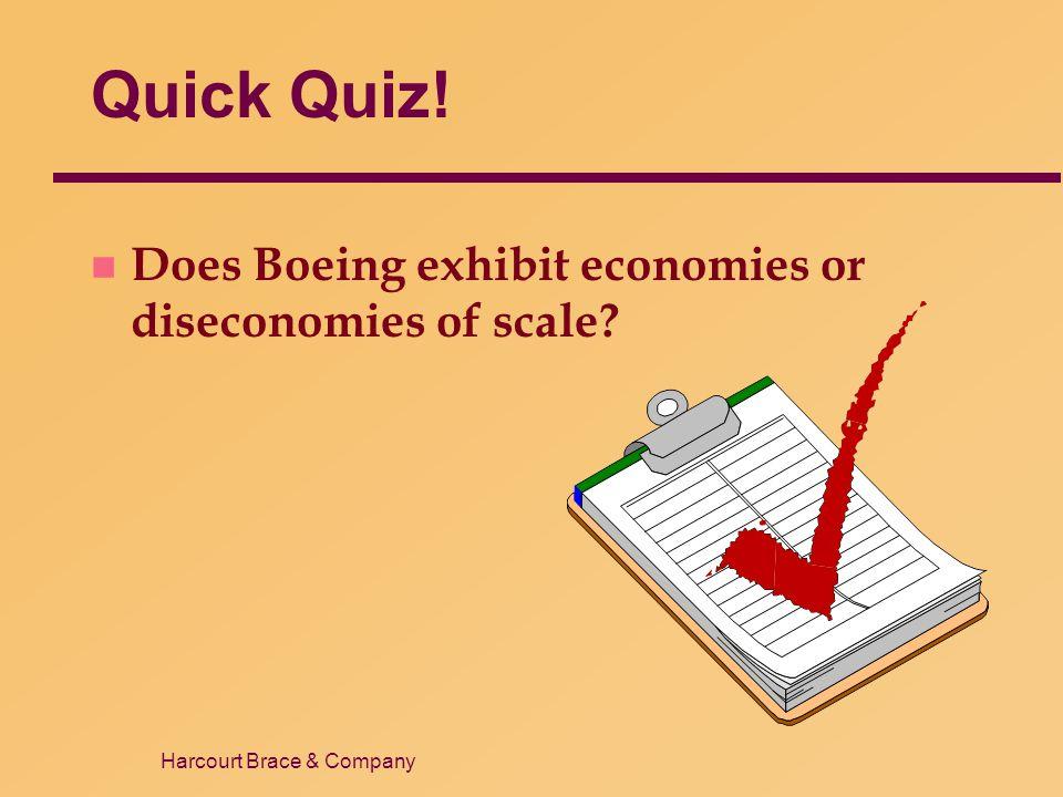 Harcourt Brace & Company Quick Quiz! n Does Boeing exhibit economies or diseconomies of scale?