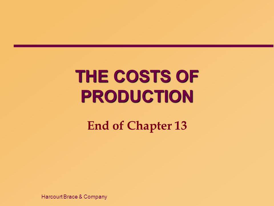 Harcourt Brace & Company THE COSTS OF PRODUCTION End of Chapter 13