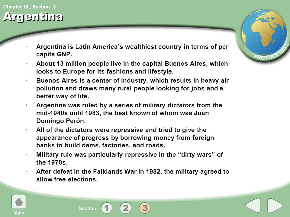 Chapter 13, Section Argentina Argentina is Latin America's wealthiest country in terms of per capita GNP. About 13 million people live in the capital