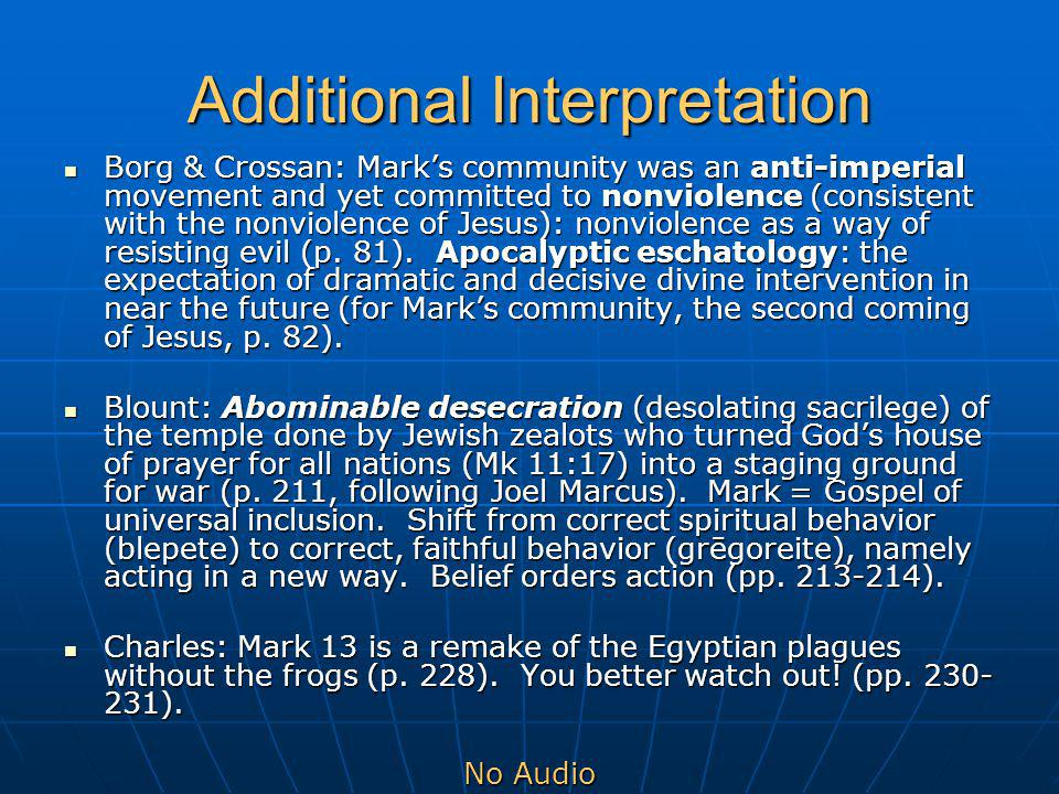Additional Interpretation Borg & Crossan: Mark's community was an anti-imperial movement and yet committed to nonviolence (consistent with the nonviolence of Jesus): nonviolence as a way of resisting evil (p.
