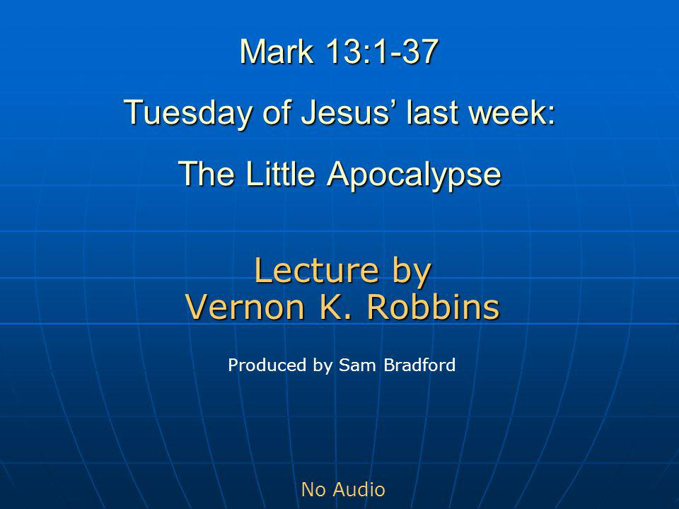 Mark 13:1-37 Tuesday of Jesus' last week: The Little Apocalypse Lecture by Vernon K.