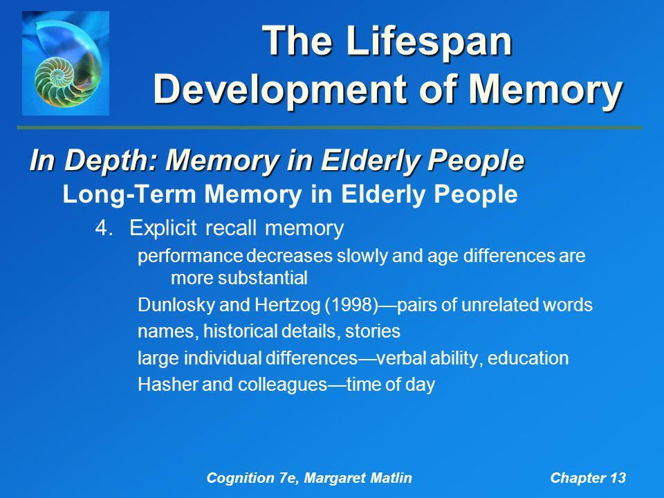 Cognition 7e, Margaret MatlinChapter 13 The Lifespan Development of Memory In Depth: Memory in Elderly People Long-Term Memory in Elderly People 4.Exp