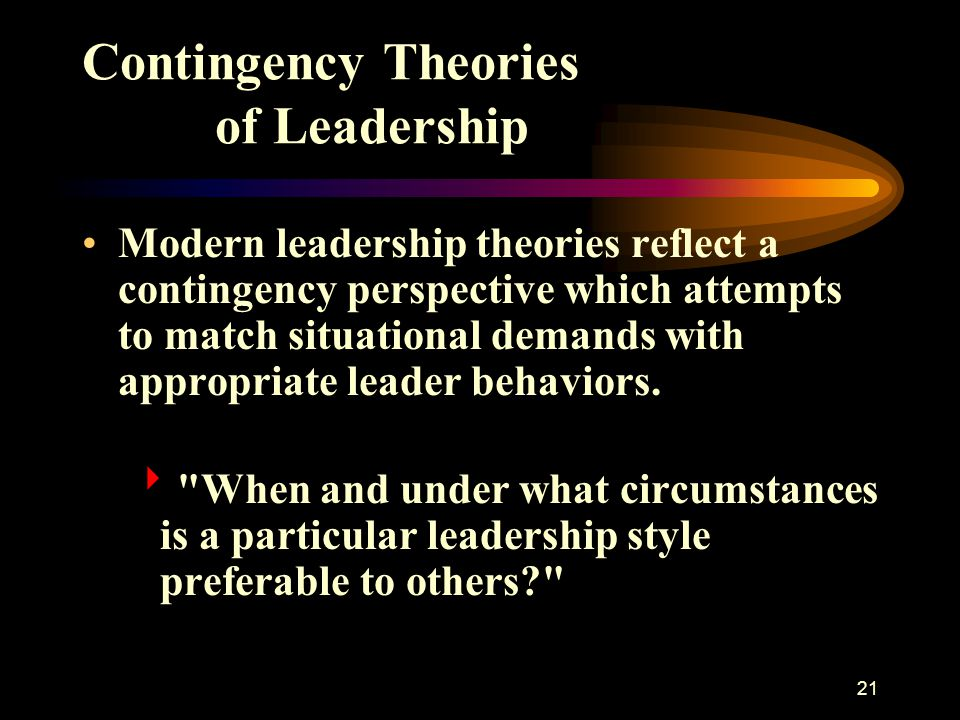 22 Contingency Theories of Leadership  When a manager s decisions are highly participative, the leadership style is more subordinate-centered.