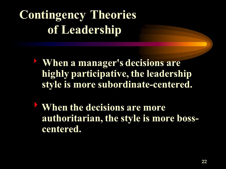 23 Contingency Theory According to the contingency theory a good manager-leader moves back and forth on a leadership style continuum as circumstances dictate.