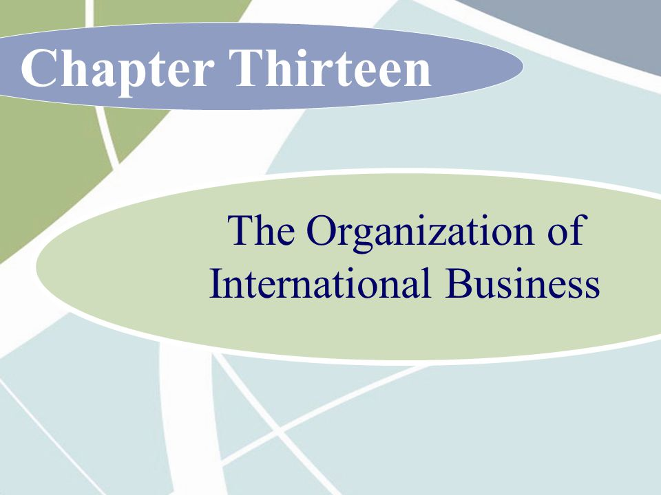 Chapter Thirteen The Organization of International Business