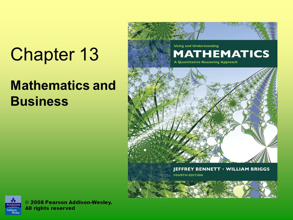 © 2008 Pearson Addison-Wesley. All rights reserved Chapter 13 Mathematics and Business