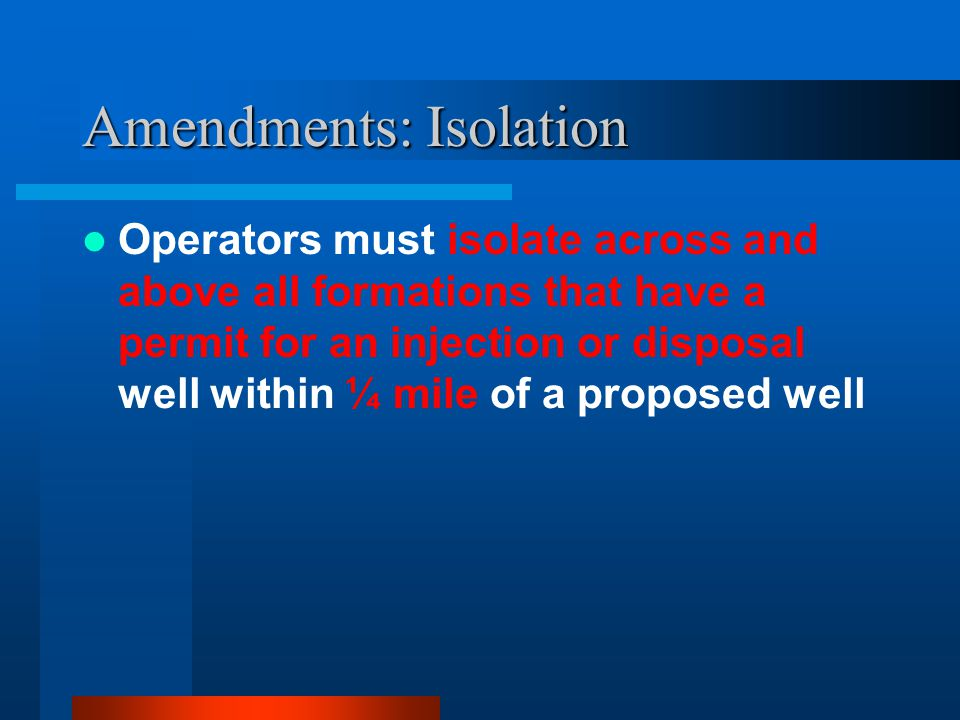 Amendments: Isolation Operators must isolate across and above all formations that have a permit for an injection or disposal well within ¼ mile of a proposed well