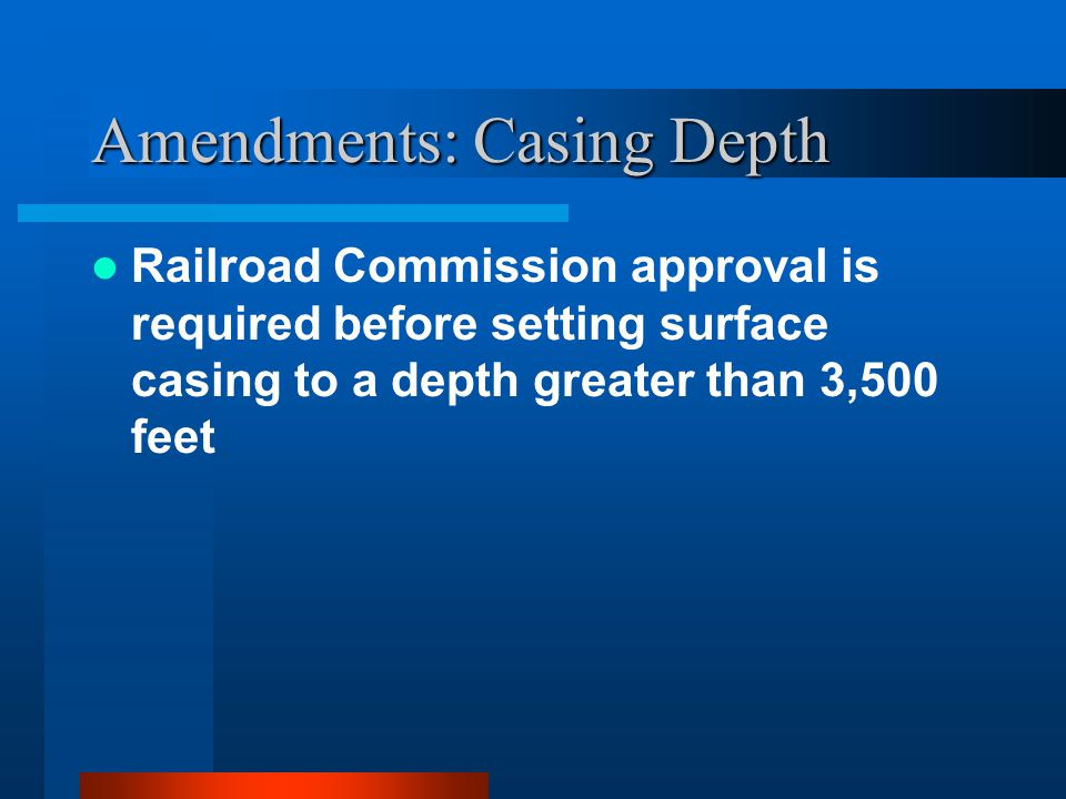 Amendments: Casing Depth Railroad Commission approval is required before setting surface casing to a depth greater than 3,500 feet