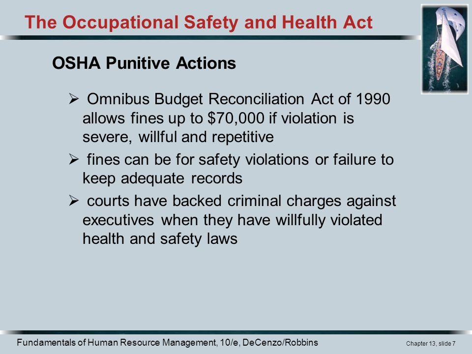 Fundamentals of Human Resource Management, 10/e, DeCenzo/Robbins Chapter 13, slide 7 The Occupational Safety and Health Act  Omnibus Budget Reconcili