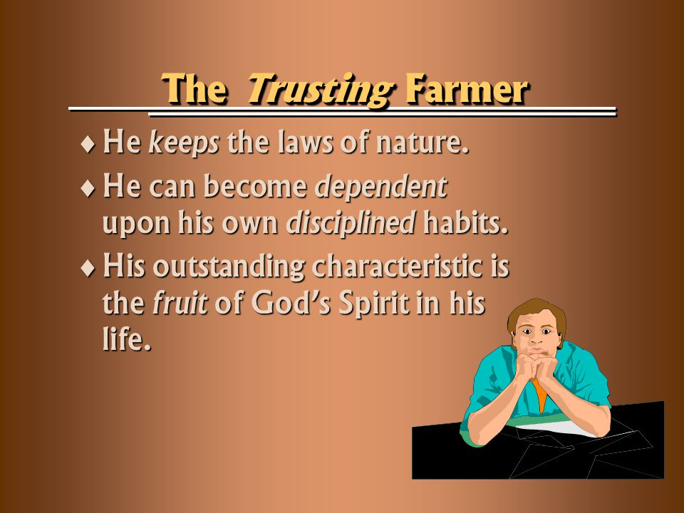 The Trusting Farmer  He keeps the laws of nature.