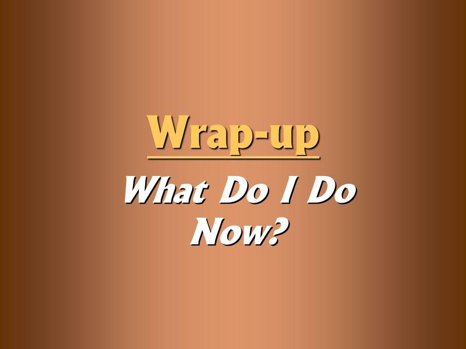 What Do I Do Now? Wrap-up
