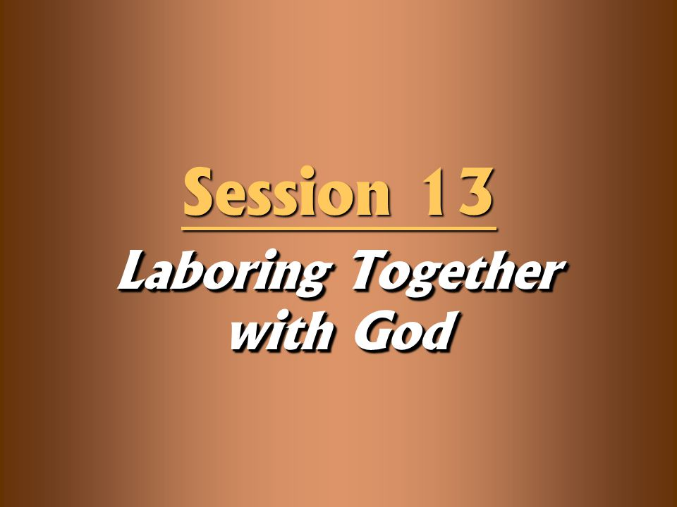 Laboring Together with God Session 13