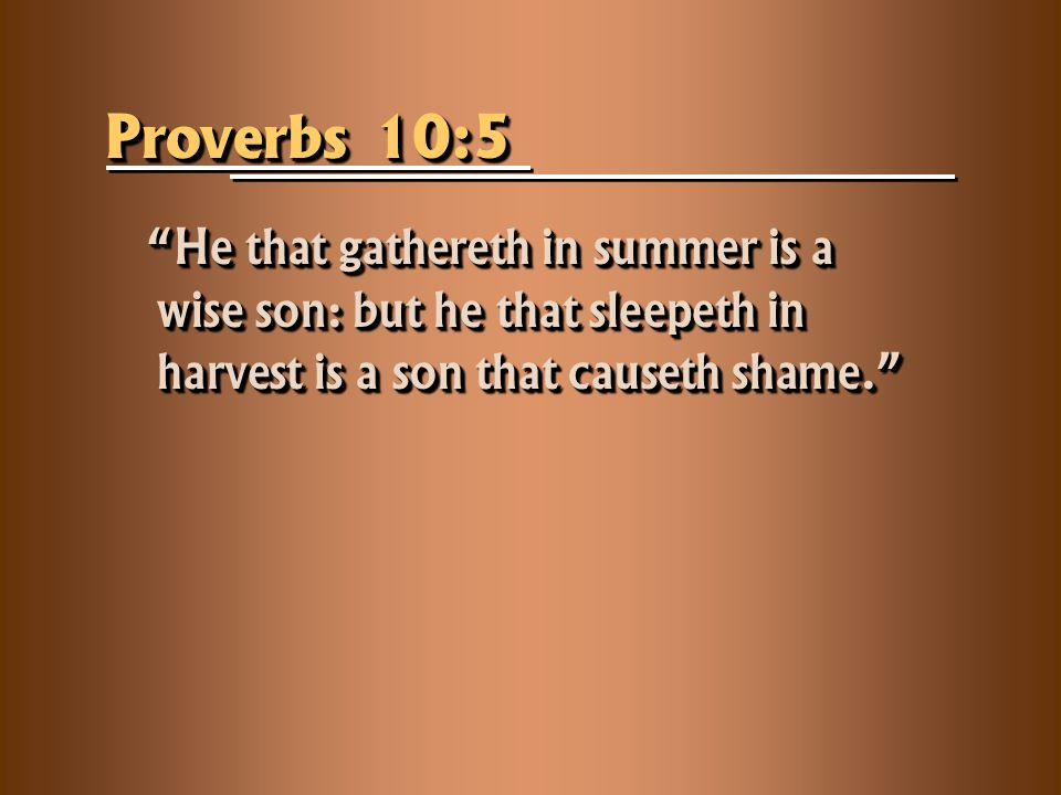 Proverbs 19:15-16 Slothfulness casteth into a deep sleep; and an idle soul shall suffer hunger.