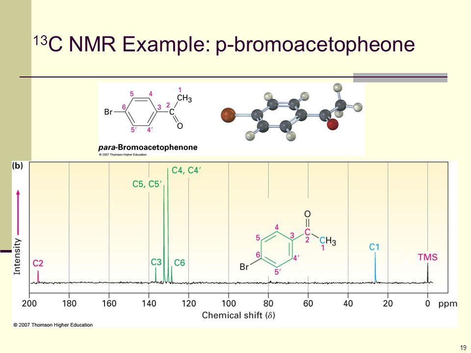 19 13 C NMR Example: p-bromoacetopheone