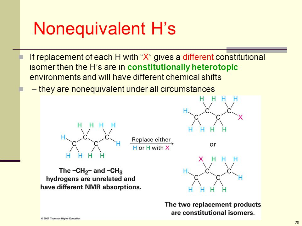 """28 Nonequivalent H's If replacement of each H with """"X"""" gives a different constitutional isomer then the H's are in constitutionally heterotopic enviro"""