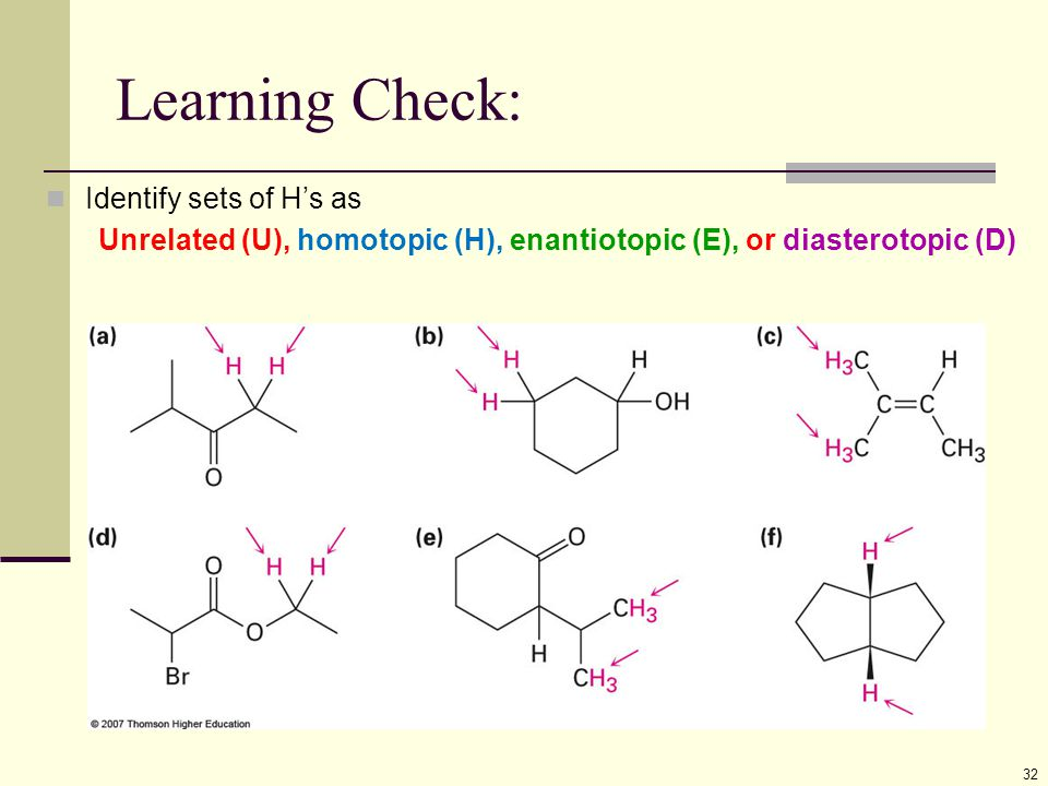 Learning Check: 32 Identify sets of H's as Unrelated (U), homotopic (H), enantiotopic (E), or diasterotopic (D)