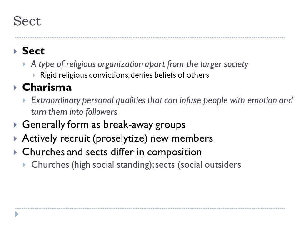 Sect  Sect  A type of religious organization apart from the larger society  Rigid religious convictions, denies beliefs of others  Charisma  Extr