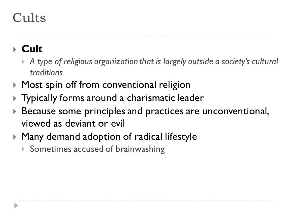 Cults  Cult  A type of religious organization that is largely outside a society's cultural traditions  Most spin off from conventional religion  T