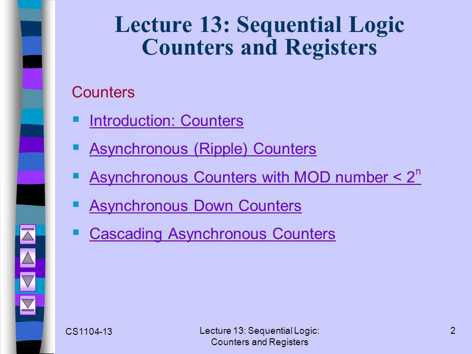 CS1104-13 Lecture 13: Sequential Logic: Counters and Registers 2 Lecture 13: Sequential Logic Counters and Registers Counters  Introduction: Counters