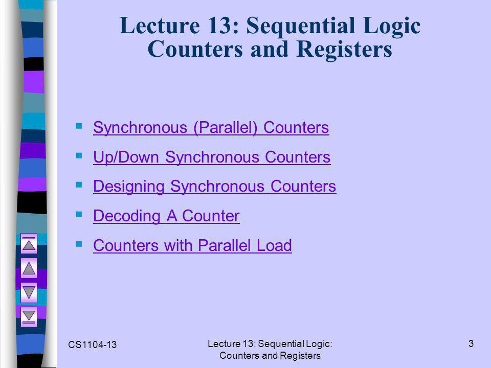 CS1104-13 Lecture 13: Sequential Logic: Counters and Registers 3 Lecture 13: Sequential Logic Counters and Registers  Synchronous (Parallel) Counters