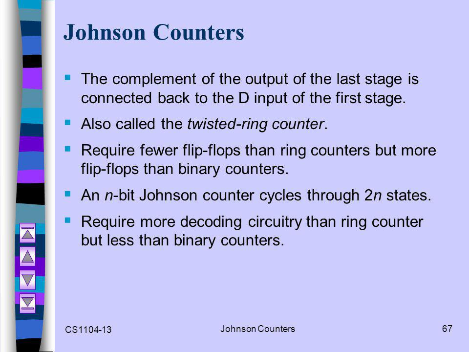 CS1104-13 Johnson Counters67 Johnson Counters  The complement of the output of the last stage is connected back to the D input of the first stage. 