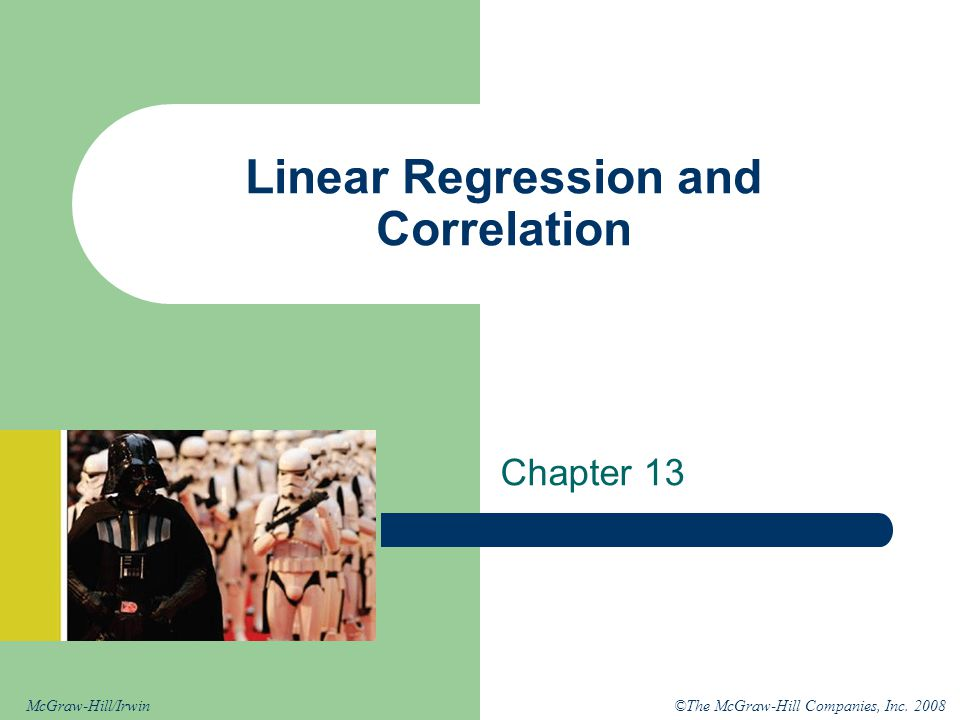 ©The McGraw-Hill Companies, Inc. 2008McGraw-Hill/Irwin Linear Regression and Correlation Chapter 13