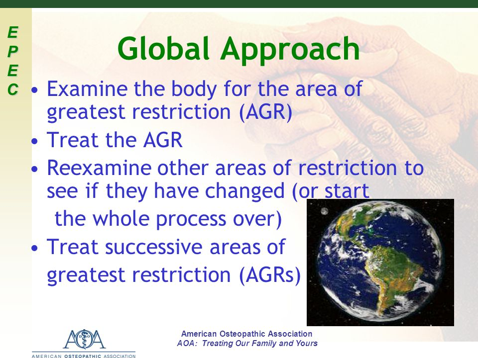 EPECEPECEPECEPEC American Osteopathic Association AOA: Treating Our Family and Yours Global Approach Examine the body for the area of greatest restric