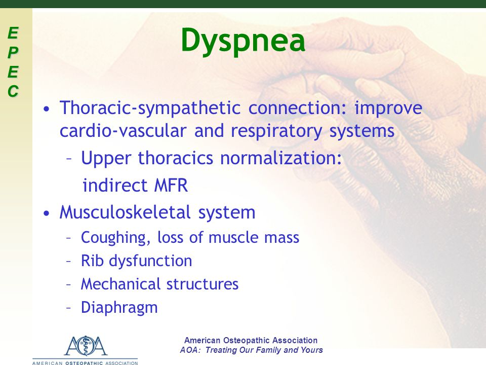 EPECEPECEPECEPEC American Osteopathic Association AOA: Treating Our Family and Yours Dyspnea Thoracic-sympathetic connection: improve cardio-vascular