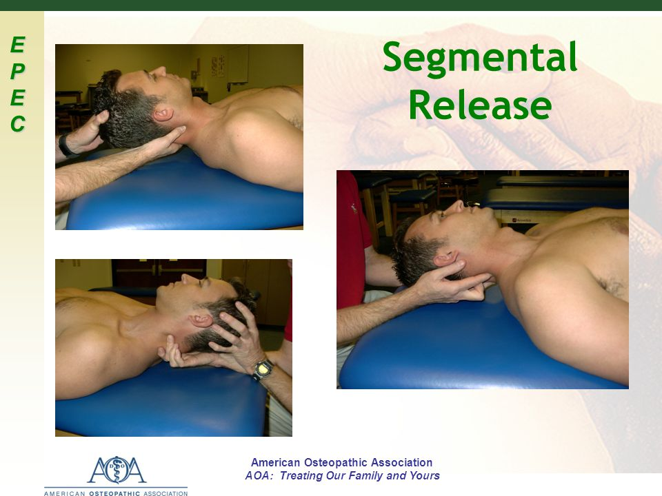 EPECEPECEPECEPEC American Osteopathic Association AOA: Treating Our Family and Yours Segmental Release