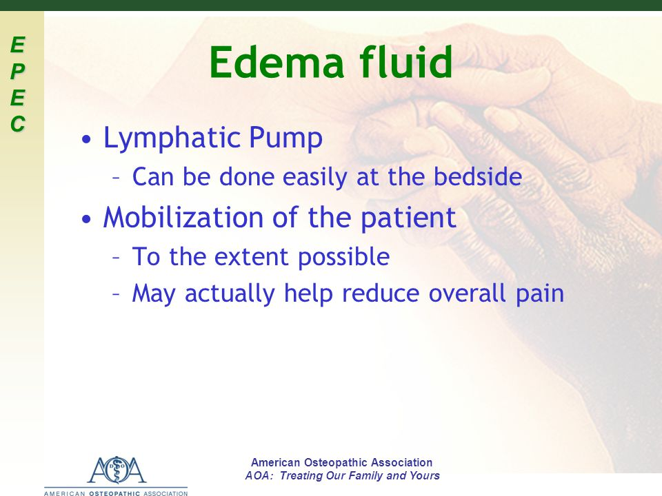 EPECEPECEPECEPEC American Osteopathic Association AOA: Treating Our Family and Yours Edema fluid Lymphatic Pump –Can be done easily at the bedside Mob