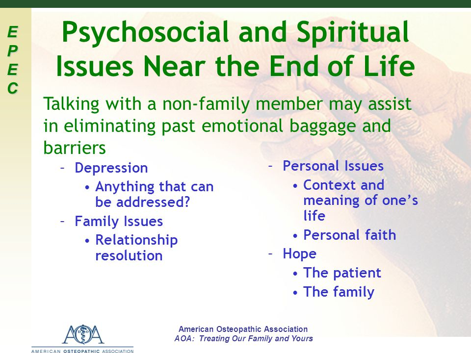 EPECEPECEPECEPEC American Osteopathic Association AOA: Treating Our Family and Yours Psychosocial and Spiritual Issues Near the End of Life –Depressio