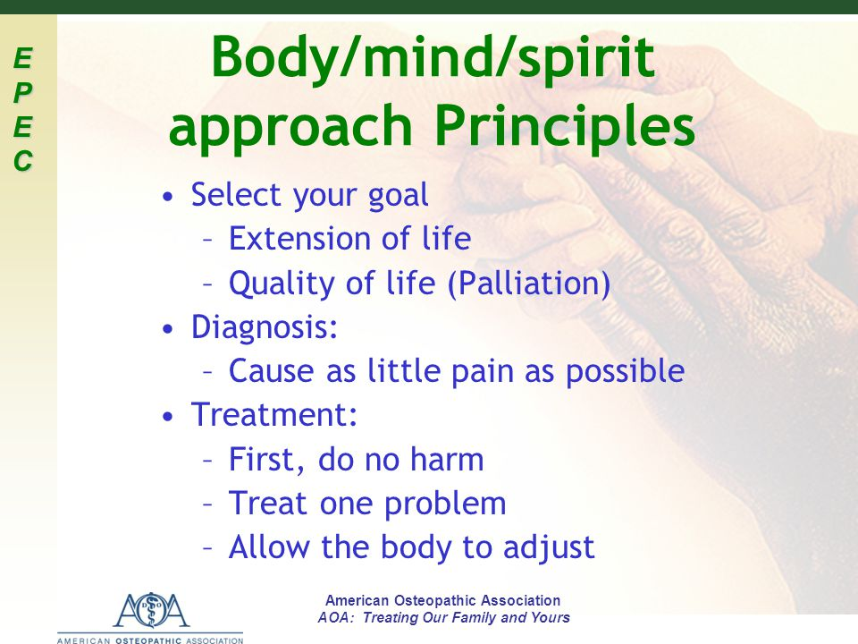 EPECEPECEPECEPEC American Osteopathic Association AOA: Treating Our Family and Yours Body/mind/spirit approach Principles Select your goal –Extension
