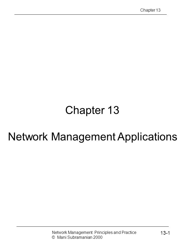 Notes Network and Systems Mgmt TMN architecture expanded to include systems management Network Management: Principles and Practice © Mani Subramanian 2000 13-2 Chapter 13