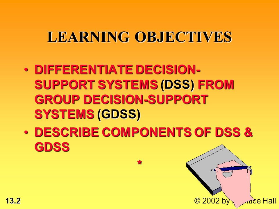 13.2 © 2002 by Prentice Hall LEARNING OBJECTIVES DIFFERENTIATE DECISION- SUPPORT SYSTEMS (DSS) FROM GROUP DECISION-SUPPORT SYSTEMS (GDSS)DIFFERENTIATE
