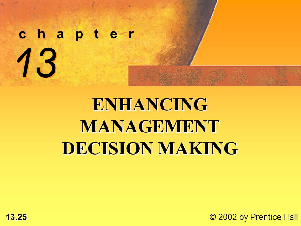 13.25 © 2002 by Prentice Hall c h a p t e r 13 ENHANCING MANAGEMENT DECISION MAKING